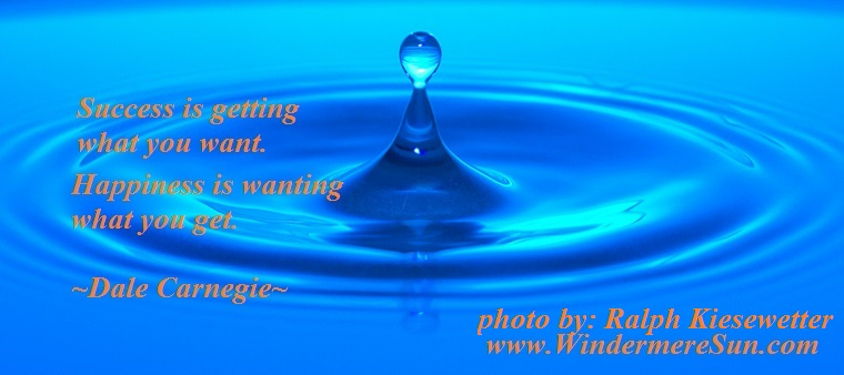 Success vs Happiness-water-drop-7-1141198, by Ralph Kiesewetter, quote of 6-2-2017 final