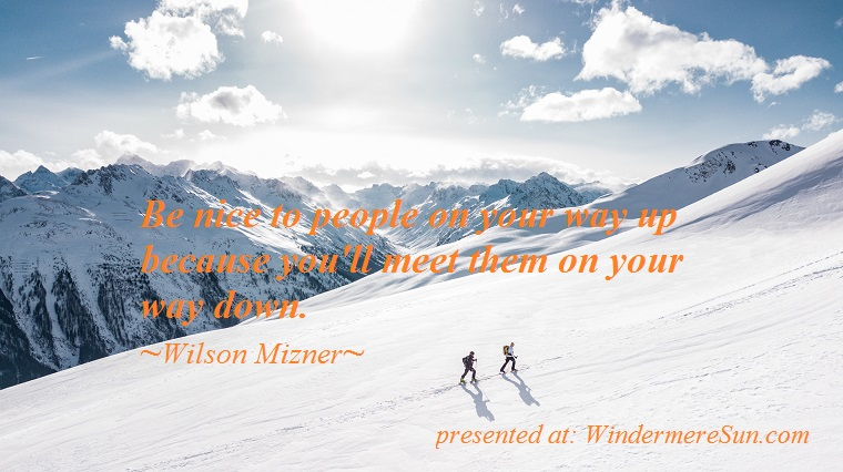 quote of 03-24-2018,clim up ice mountain, be nice to people on your way up....., quote of Wilson Mizner,pexels-photo-869258 final