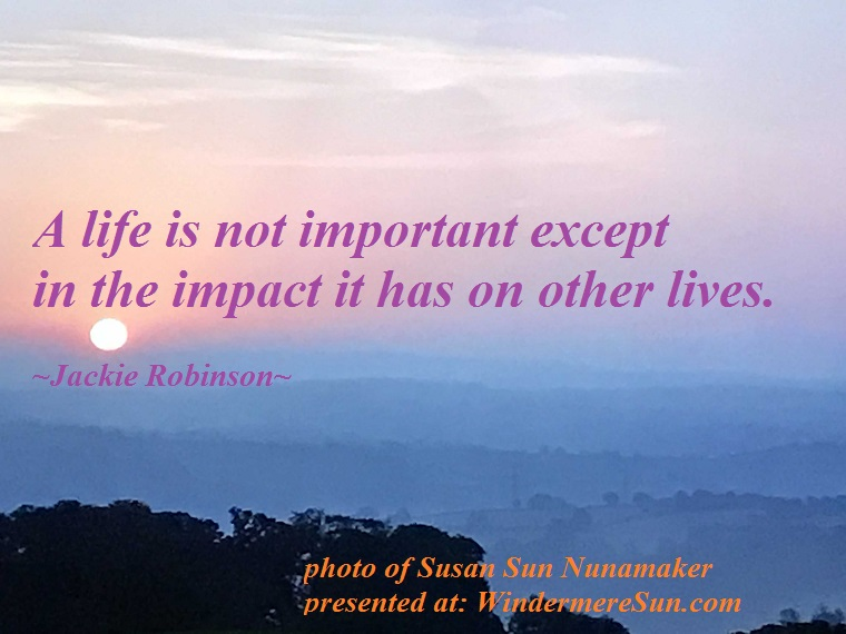 Quote of 8-25-2018, A life is not important except in the impact it has on other lives, quote of Jackie Robinson final,