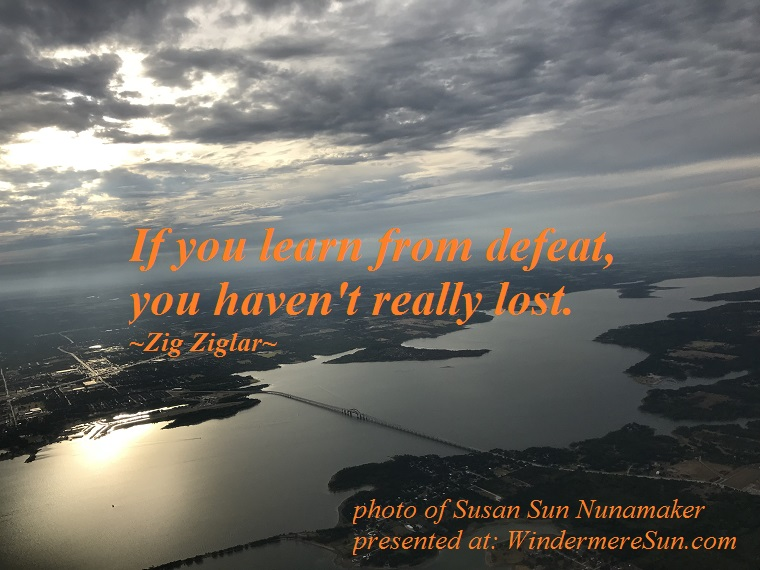 quote of 08-18-2018,If you learn from defeat, you haven't really lost, quote of Zig Ziglar, photo of bridge from above, photo of Susan Sun Nunamaker final,,