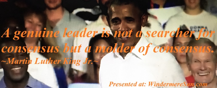 quote of 11-03-2018, A genuine leader is not a searcher for consensus but a molder of consensus, quote of Martin Luther King Jr. final