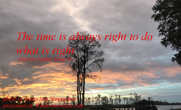 Quote of 12-29-2018, the time is always right to do what is right, quote of Martin Luther King Jr., photo of Susan Sun Nunamaker final