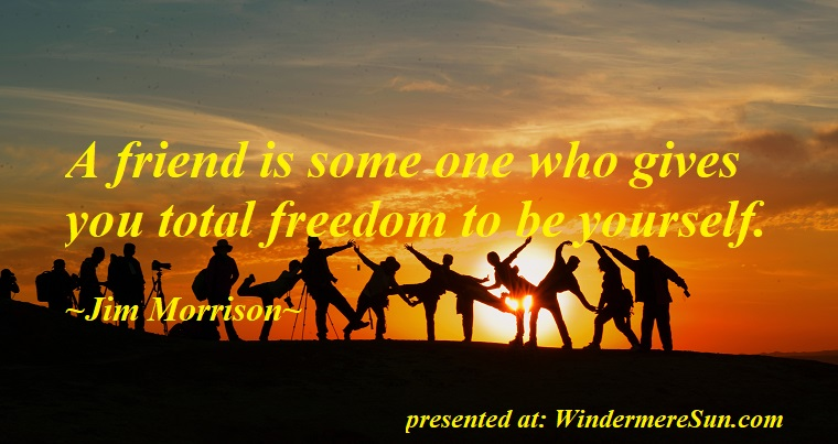 quote of 2-2-2019, a friend is some one who gives you total freedom to be yourself, quote of Jim Morrison,adventure-backlit-community-207896 final