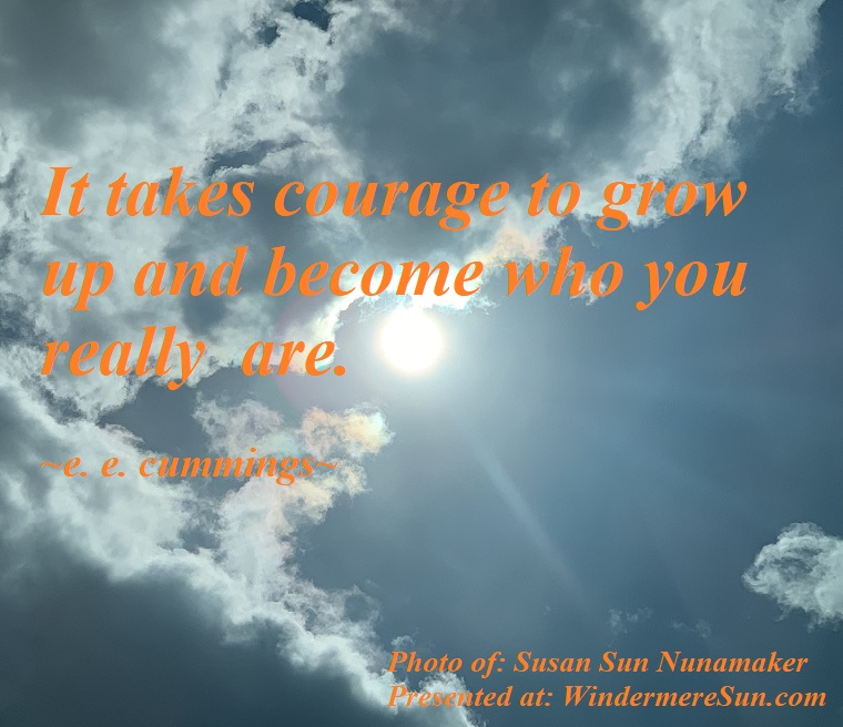 quote of 06-01-2019,It takes courage to grow up and become who you really are, quote of e.e.cummings, photo of Susan Sun Nunamaker final
