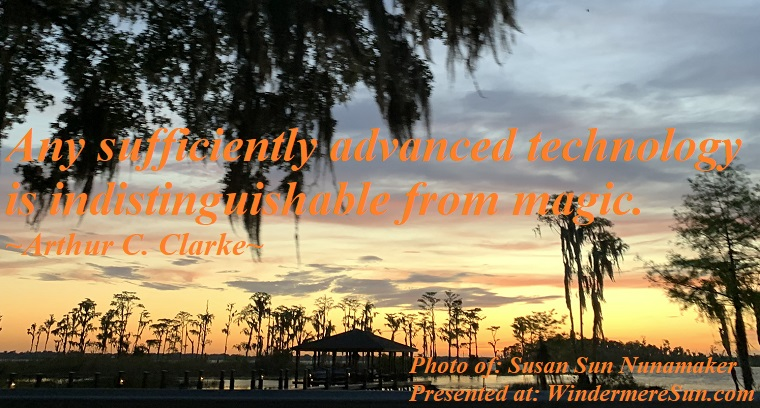 Quote of 6-15-2019, Any sufficiently advanced techology is indistinguishable from magic, quote of Arthur C. Clarke, photo of Susan Sun Nunamaker final