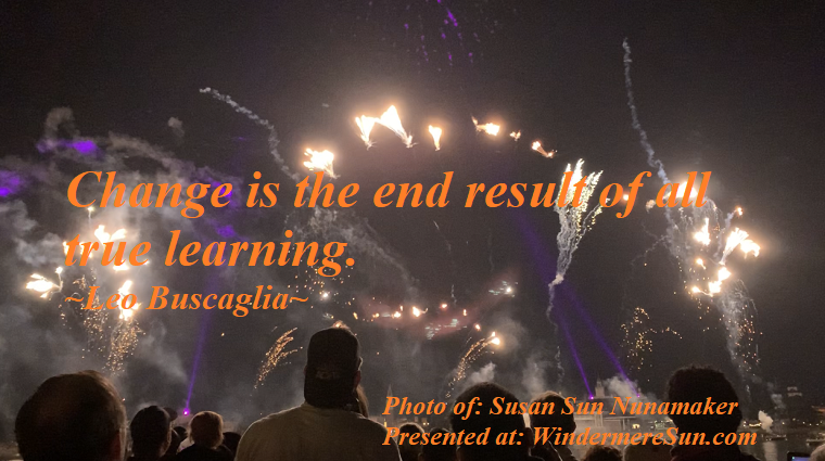 Quote of 11-23-2019, Change is the end result of all true learning. Quote of Leo Buscaglia, Photo of Susan Sun Nunamaker final