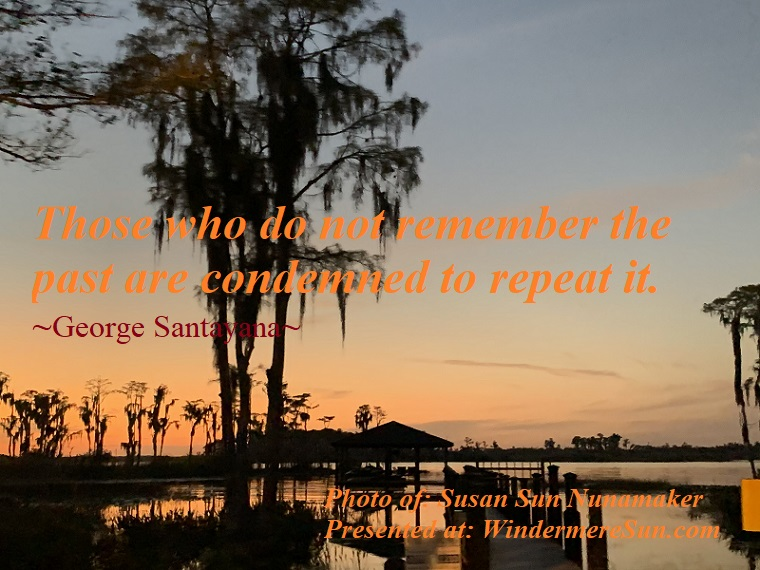 Quote of 11-30-2019, Those who do not remember the past are condemned to repeat it, quote of George Santayana, photo of Susan Sun Nunamaker final