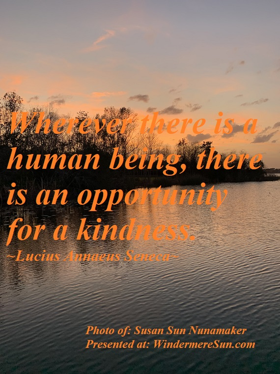 Quote of 1-18-2020, Whever there is a human being, there is an opportunity for a kindness, quote of Lucius Annaeus Seneca, photo of Susan Sun Nunamaker final