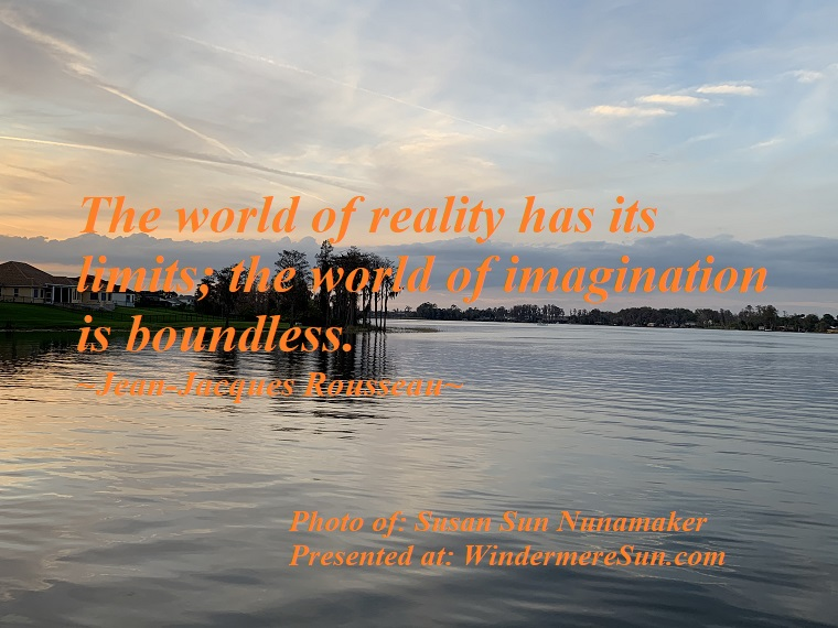 Quote of 2-22-2020, The world of reality has its limits;the world of imagination is boundless, quote of Jean-Jacques Rousseau, photo of Susan Sun Nunamaker final