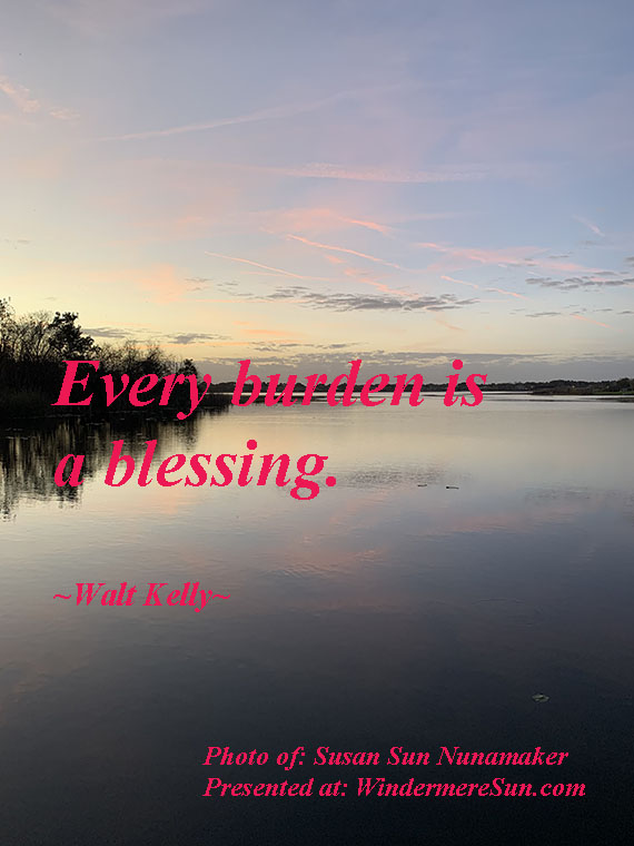 Quote of 3-14-2020, Every burden is a blessing, quote of Walt Kelly, photo of Susan Sun Nunamaker final