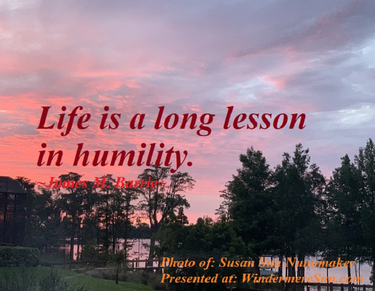 Quote of 6-13-2020, Life is a long lesson in humility, quote of James M. Barrie, photo of Susan Sun Nunamaker final
