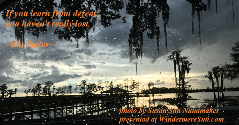 If you learn from defeat, quote of 8-19-2017,quote by Zig Ziglar, photo by Susan Sun Nunamaker final