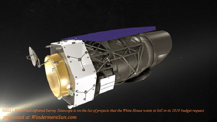 NASAs Wide Field Infrared Survey Telescope is on the list of projects that the White House wants to kill in its 2019 budget request final.