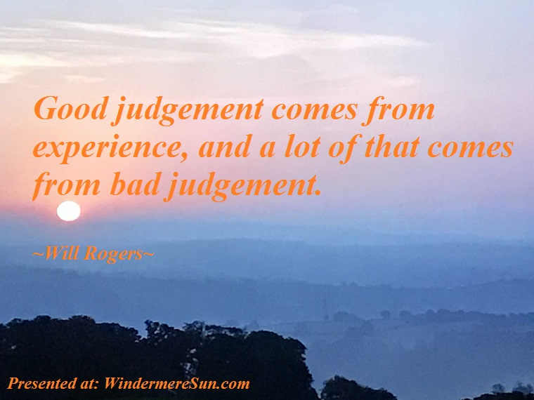 Quote of 9-1-2018, Good judgement comes from experience, and a lot of that comes from bad judgement, quote of Will Rogers final