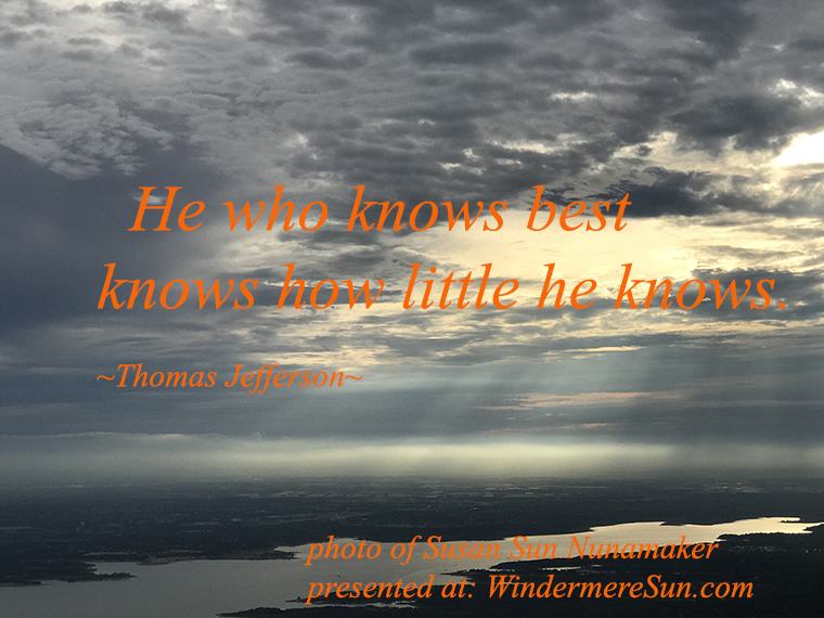 quote of 8-11-2018, he who knows best knows how little he knows, quote of Thomas Jefferson, photo of Susan Sun Nunamaker, presented at WindermereSun.com final