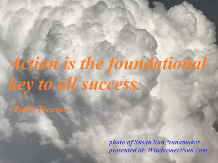 Quote of 9-15-2018, Action is the foundational key to all success, quote of Pablo Picasso, photo of Susan Sun Nunamaker final