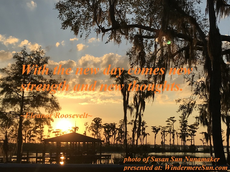 Quote of 10-13-2018, With the new day comes new strength and new thoughts, quote of Eleanor Roosevelt, photo of Susan Sun Nunamaker final