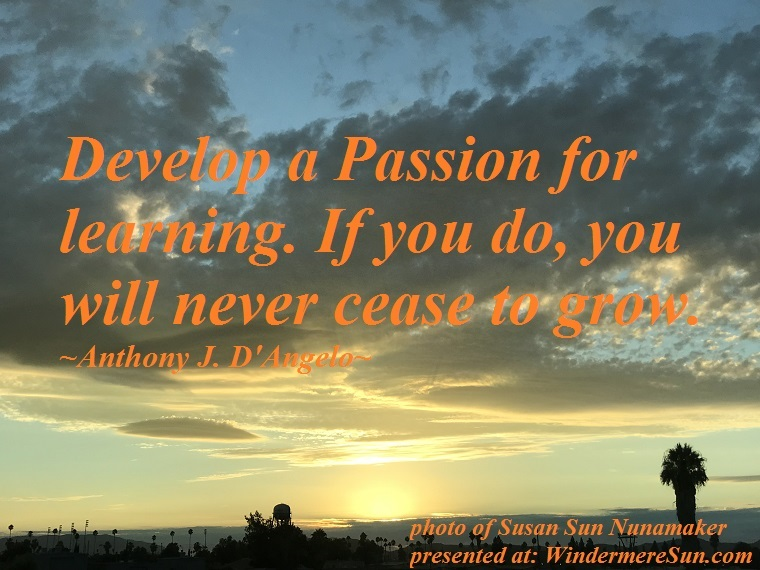 quote of 10-27-2018, develop a passsion for learning, if you do, you will never cease to grow, quote of Anthony J. D'Angelo final