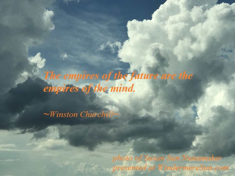 quote of 2-09-2019 The Empire of the future are the empires of the mind, quote by Winston Churchill, photo by Susan Sun Nunamaker final