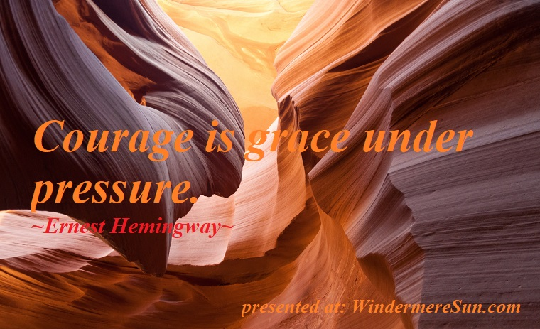 quote of 2-16-2019, Coourage is grace under pressure, quote of Ernest Hemingway, antelope-canyon-lower-canyon-arizona final