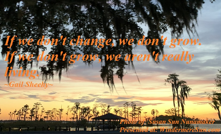 Quote of 5-4-2019, If we don't change, we don't grow. If we don't grow, we aren't really living, quote of Gail Sheehy, photo of Susan Sun Nunamaker final