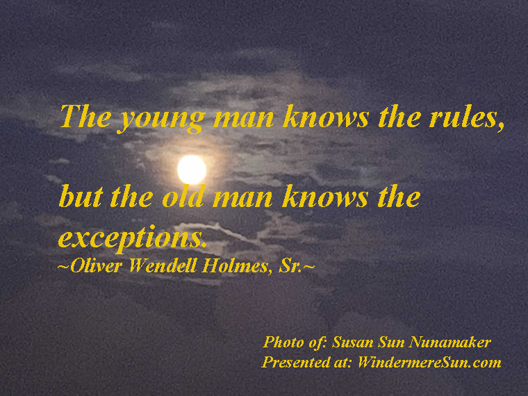 Quote of 9-28-2019, The young man knows the rules, but the old man knows the exceptions, quote of Oliver Wendell Holmes, Sr., photo of Susan Sun Nunamaker final