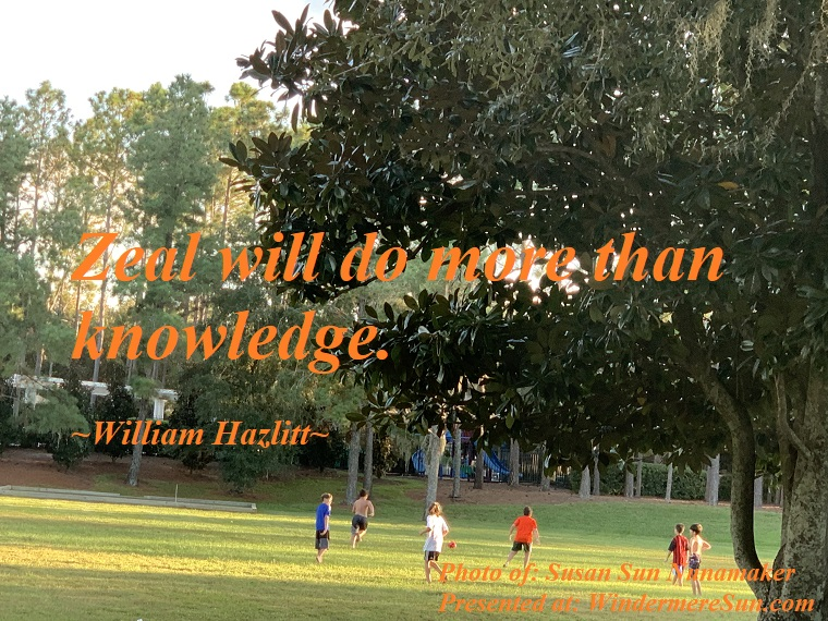 Quote of 10-12-2019, Zeal will do more than knowledge. quote of Willliam Hazlitt, photo of Susan Sun Nunamaker final
