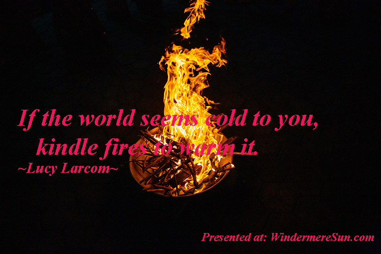 Quote of 10-26-2019, If the word seems cold to you, kindle fires to warm it, quote of Lucy Larcom final