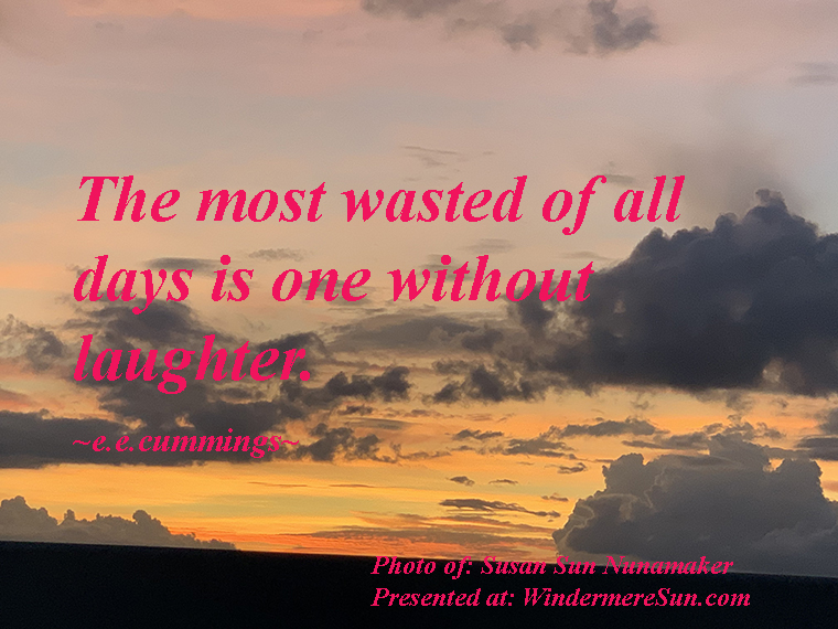 Quote of 11-2-2019, The most wasted of all days is one without laughter, quote of e.e.cummings, photo of Susan Sun Nunamaker final