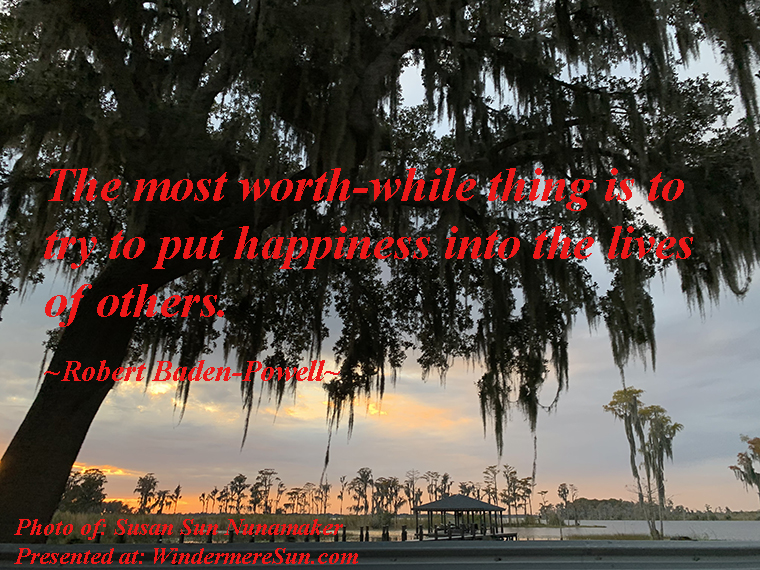Quote of 12-7-2019, The most worth-while thing is to try to put happiness into the lives of others, quote of Robert Baden-Powell, photo of Susan Sun Nunamaker final