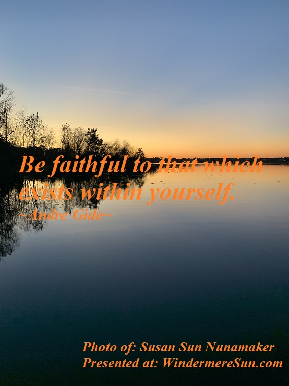 Quote of 2-15-2020, Be faithful to that which exists within yourself, quote of Andre Gide, photo of Susan Sun Nunamaker final