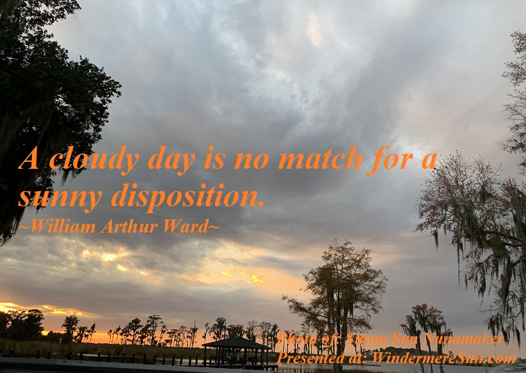 quote of 2-29-2020, a cloudy day is no match for a sunny disposition, quote of william arthur ward, photo of susan sun nunamaker final