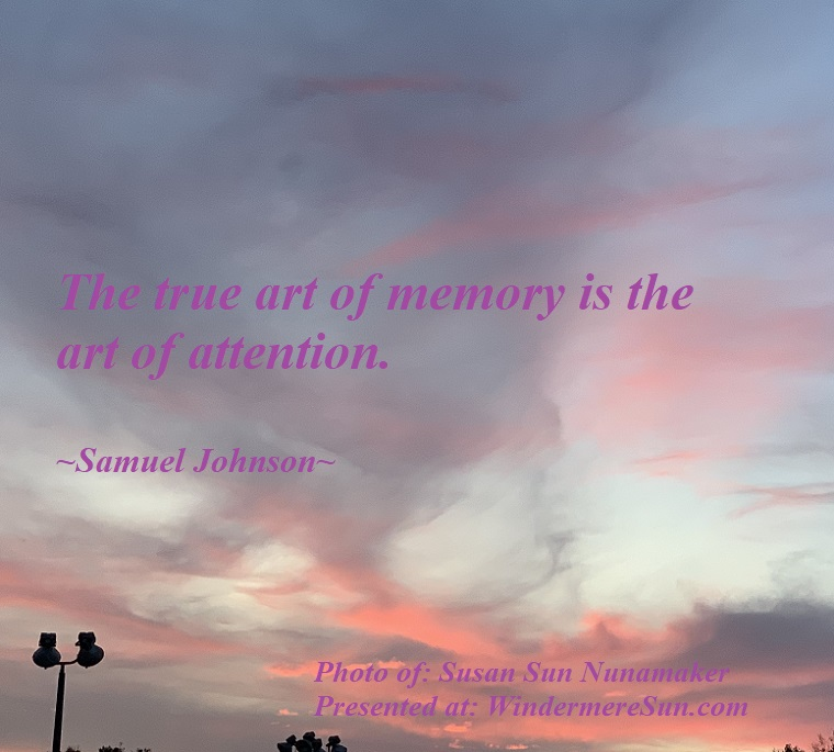 Quote of 3-21-2020, The true art of memory is the art of attention, Quote of Samuel Johnson, Photo of Susan Sun Nunamaker final