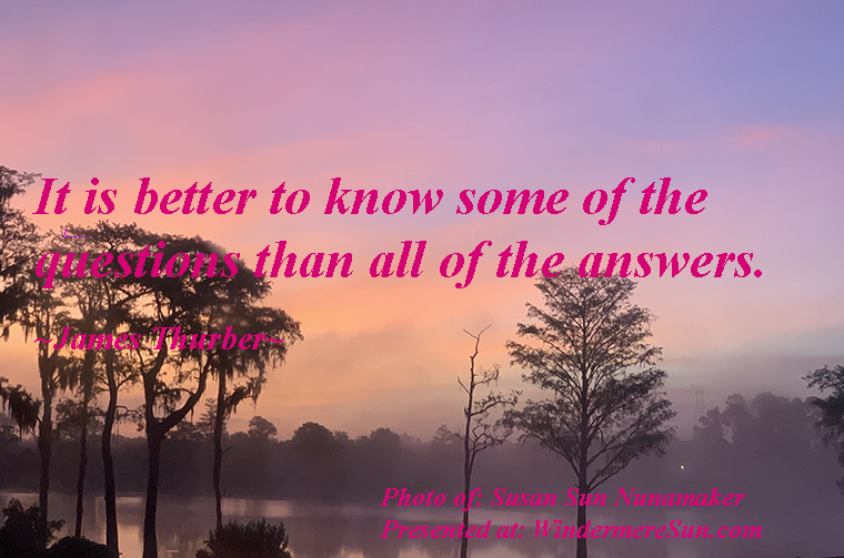 Quote of 4-25-2020, It is better to know some of the questions than all the answers, quote of James Thurber, photo of Susan Sun Nunamaker, final