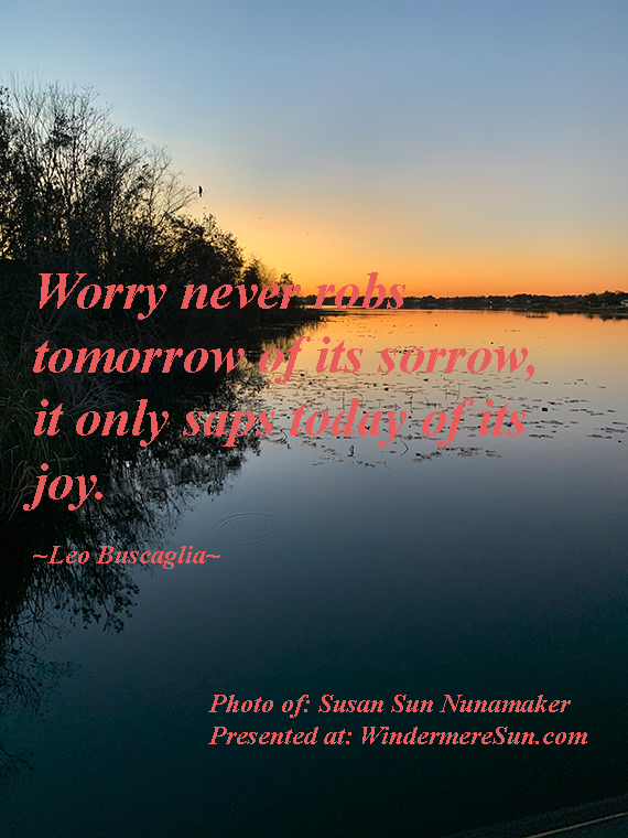 Quote of 4-4-2020, Worry never robs tomorrow of its sorrow, it only saps today of its joy, quote of Leo Buscaglia, photo of Susan Sun Nunamaker final