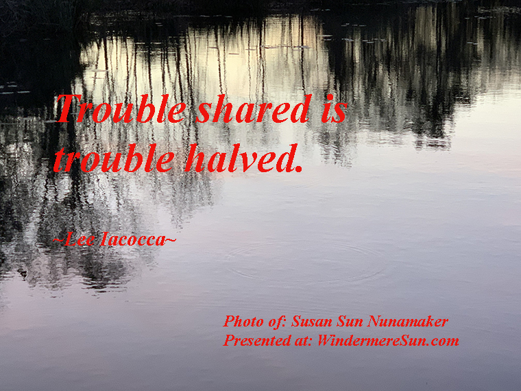Quote of 5-16-2020, Trouble Shared Is Trouble Halved, quote of Lee Iacocca, photo of Susan Sun Nunamaker final