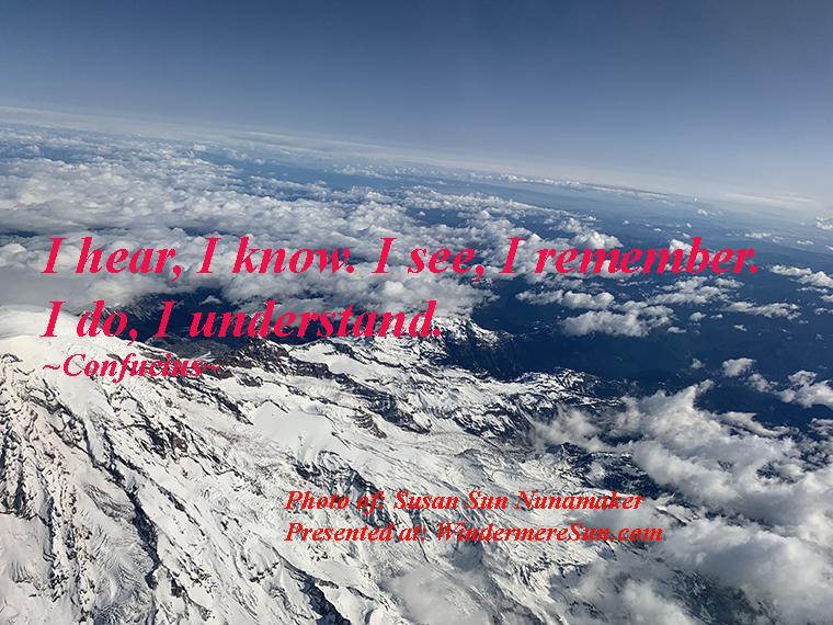 Quote of 5-2-2020, I hear, I know. I see, I remember. I do, I understand. Quote of Confucius, Photo of Susan Sun Nunamaker final