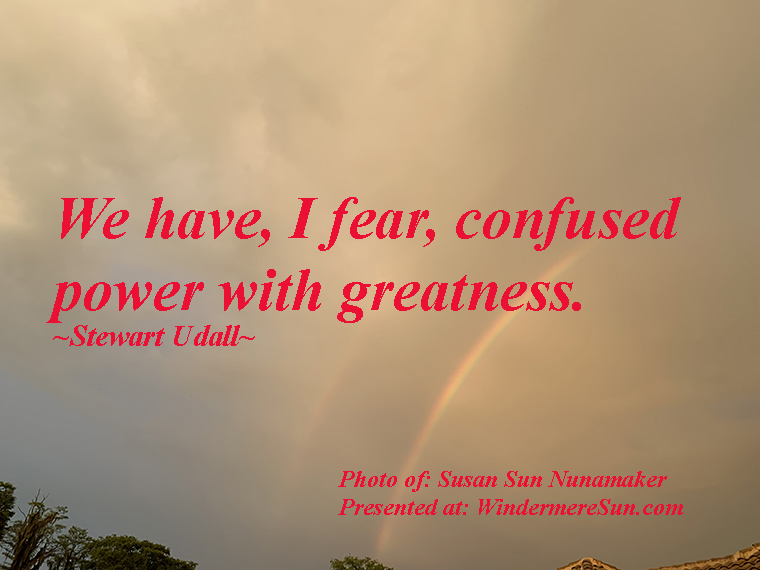 Quote of 7-11-2020, We have, I fear, confused power with greatness-quote of Stewart Udall, photo of Susan Sun Nunamaker, Double Rainbow final