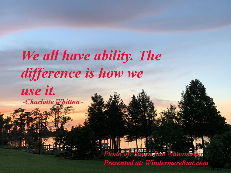 Quote of 7-18-2020-We all have ability. The difference is how we use it. Quote of Charlotte Whitton, Photo of Susan Sun Nunamaker final