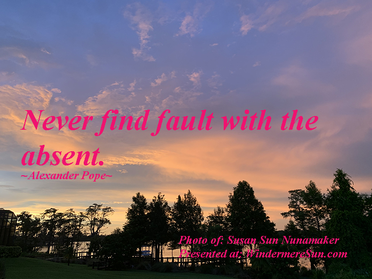 Quote of 8-8-2020, Never find fault with the absent, quote of Alexander Pope, photo of Susan Sun Nunamaker final